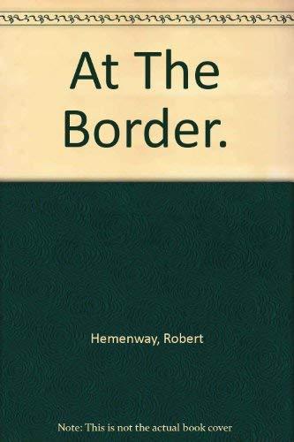 At the Border: Hemenway, Robert