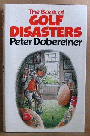 The Book of Golf Disasters: Dobereiner, Peter