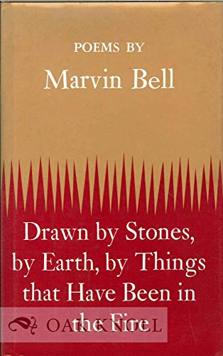 Drawn by Stones, by Earth, by Things That Have Been in the Fire: Bell, Marvin
