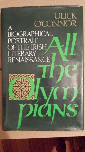 All the Olympians: A Biographical Portrait of the Irish Literary Renaissance (0689114907) by Ulick O'Connor