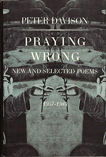 Praying Wrong: New and Selected Poems 1957-1984: Davison, Peter