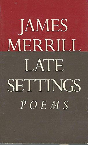 Late Settings Poems: Merrill, James