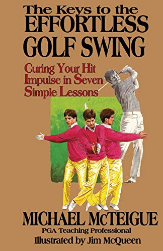 9780689116308: The Keys to the Effortless Golf Swing: Curing Your Hit Impulse in Seven Simple Lessons