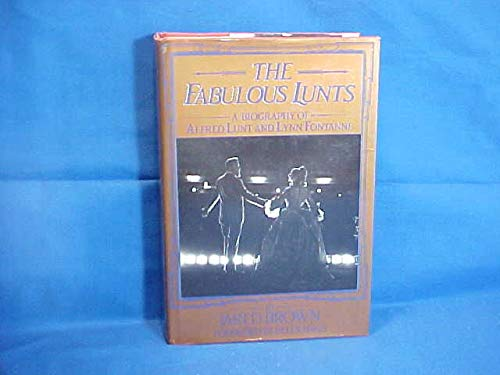 The Fabulous Lunts: A Biography of Alfred Lunt and Lynn Fontanne: Brown, Jared