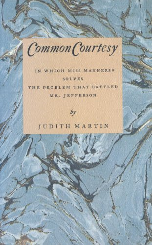 Common Courtesy: In Which Miss Manners Solves the Problem That Baffled Mr. Jefferson