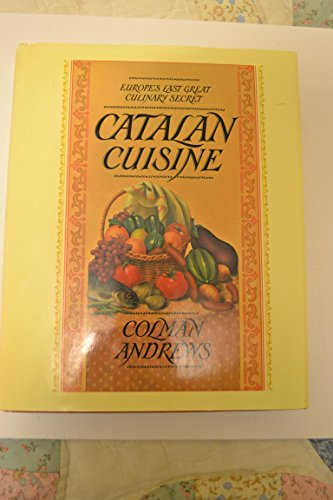 Catalan Cuisine: Europe's Last Great Culinary Secret: Andrews, Colman