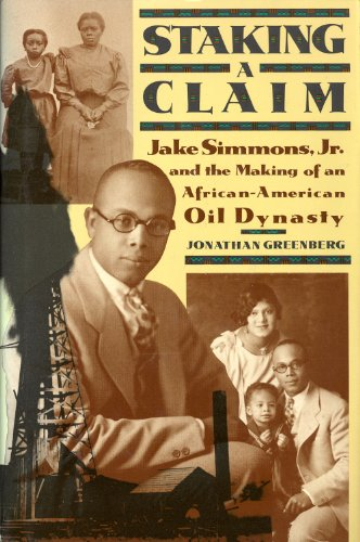 Staking a Claim: Jake Simmons and the Making of an African-American Oil Dynasty: Greenberg, ...