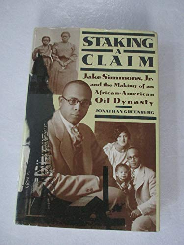 9780689117916: Staking a Claim: Jake Simmons and the Making of an African-American Oil Dynasty