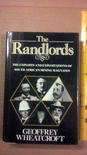 The Randlords: The Exploits & Exploitations of: Wheatcroft, Geoffrey
