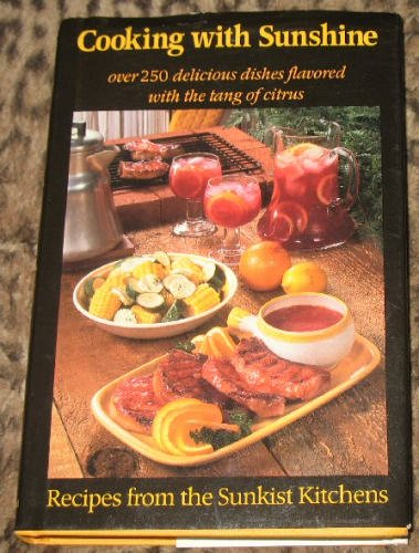 Cooking with Sunshine: Recipes from the Sunkist Kitchens: Sunkist Growers