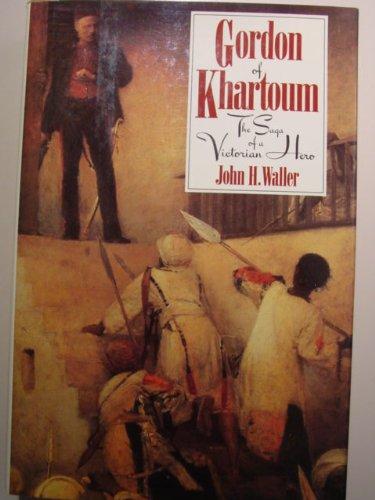 Gordon of Khartoum: The Saga of a: John H. Waller