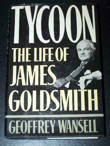 Tycoon: The Life of James Goldsmith: Wansell, Geoffrey