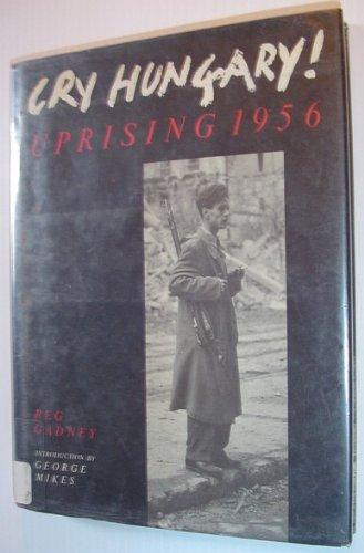 Cry Hungary Uprising 1956: Gadney, Reg