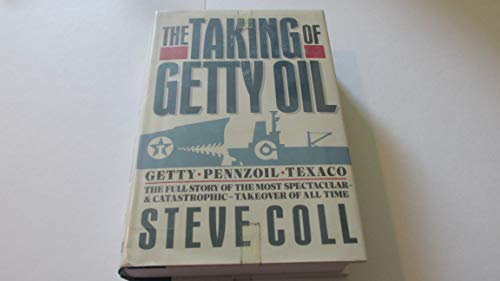 Taking Of Getty Oil, The: The Full Story Of The Most Spectacular--& Catastrophic--Tak: Coll, ...
