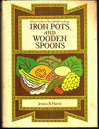 9780689118722: Iron Pots and Wooden Spoons: Africa's Gifts to New World Cooking