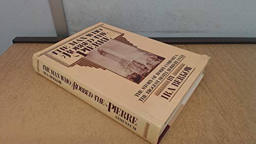 The Man Who Robbed The Pierre: The Story of Bobby Comfort and the Biggest Hotel Robbery Ever (0689119186) by Ira Berkow