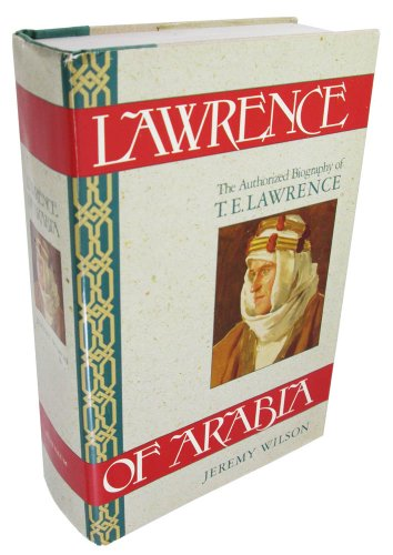 Lawrence of Arabia; The Authorized Biography of: LAWRENCE, T.E.] Jeremy