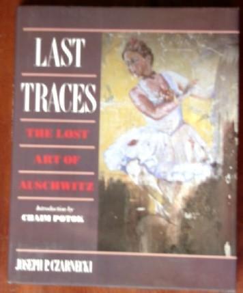 Last Traces: The Lost Art of Auschwitz: Czarnecki, Joseph
