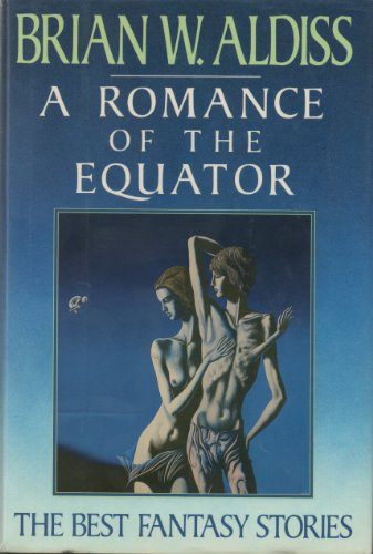 A Romance of the Equator: The Best Fantasy Stories of Brian W. Aldiss: Brian Wilson Aldiss