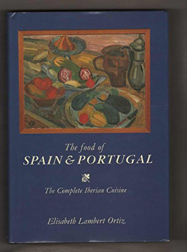 The Food of Spain & Portugal The Complete Iberian Cuisine
