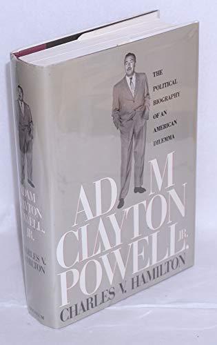 Adam Clayton Powell, Jr.: The Political Biography of an American Dilemma: Hamilton, Charles V.