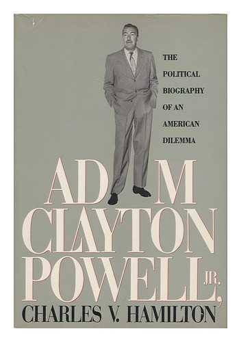 Adam Clayton Powell, Jr.; The Political Biography of an American Dilemma: Hamilton, Charles V.
