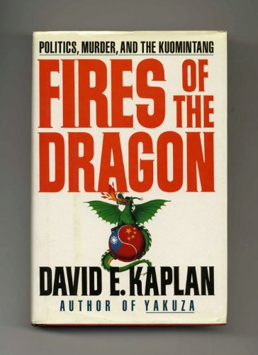Fires of the Dragon: Politics, Murder and the Kuomintang: Kaplan, David E.