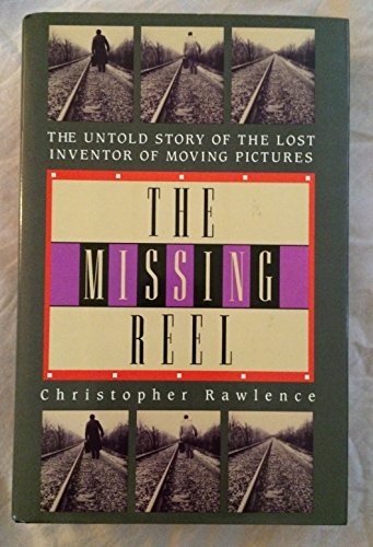 The Missing Reel: The Untold Story of the Lost Inventor of Moving Pictures: Christopher Rawlence