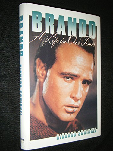 Brando: A Life in Our Times: Schickel, Richard