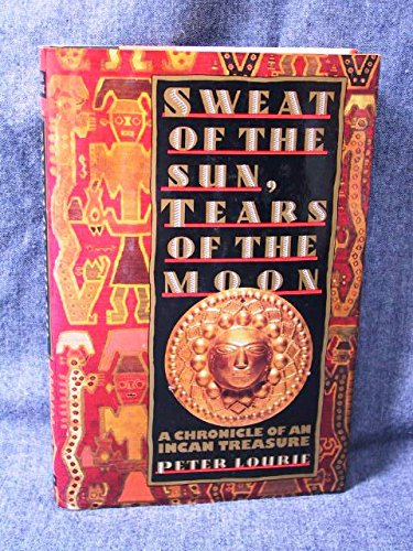 9780689121111: Sweat of the Sun, Tears of the Moon: A Chronicle of an Incan Treasure