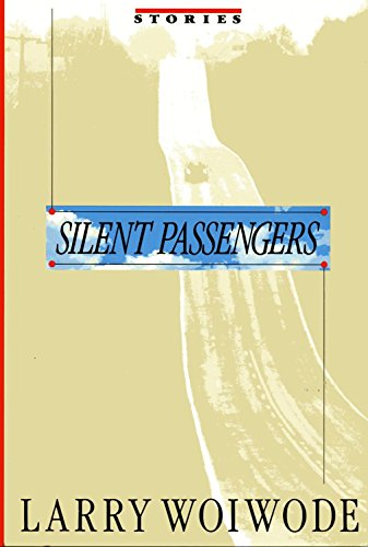 Silent Passengers: Stories. [Signed by Larry Woiwode].: Woiwode, Larry