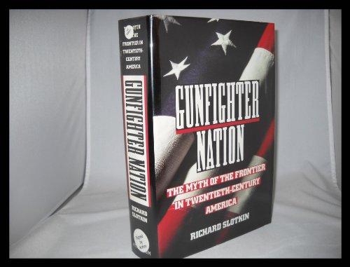 9780689121630: Gunfighter Nation: The Frontier Myth in Twentieth-Century America