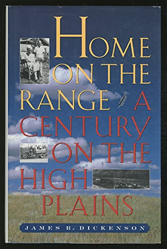 Home on the Range: A Century on the High Plains: Dickenson, James R.