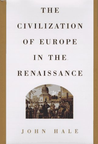 The civilization of Europe in the Renaissance.: HALE, J. R. (JOHN RIGBY), 1923-.