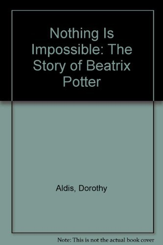 Nothing Is Impossible: The Story of Beatrix Potter: Dorothy Aldis