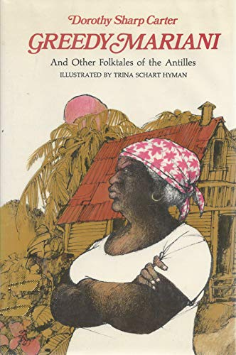 Greedy Mariani and Other Folktales of the Antilles: Carter, Dorothy Sharp