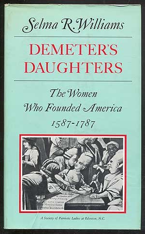 Demeter's Daughters: The Women Who Founded America, 1587-1787: Williams, Selma R.