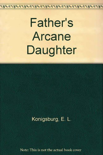 9780689305245: FATHER'S ARCANE DAUGHTER