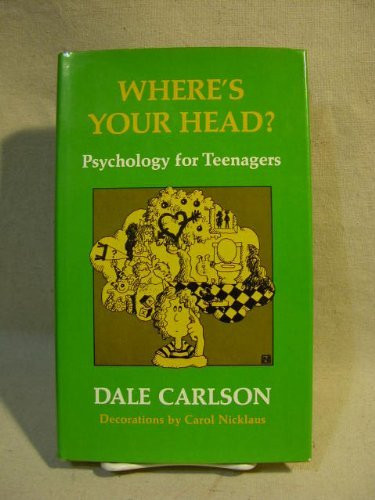Where's Your Head?: Psychology for Teenagers: Carlson, Dale Bick; Nicklaus, Carol