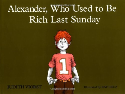 Alexander, Who Used to Be Rich Last Sunday: Viorst, Judith;Cruz, Ray