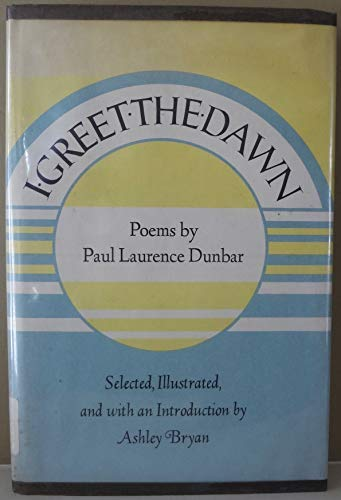 I Greet the Dawn: Poems by Paul: Paul Laurence Dunbar