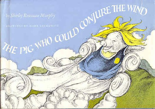 The Pig Who Could Conjure the Wind: Murphy, Shirley Rousseau