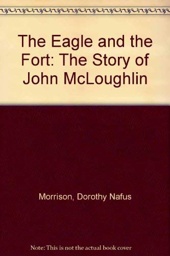 The Eagle & the Fort: The Story of John McLoughlin.