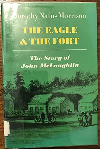 Eagle & The Fort The Story of John McLoughlin: Dorothy Morrison