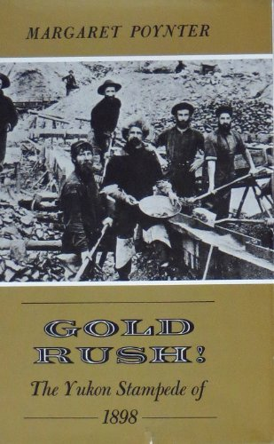Gold Rush!: The Yukon Stampede of 1898: Margaret Poynter