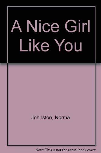A Nice Girl Like You: Johnston, Norma