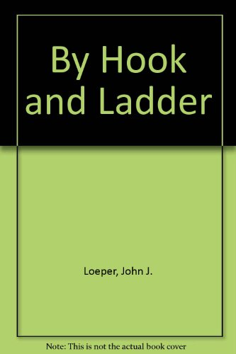By Hook & Ladder: The Story of Fire Fighting in America
