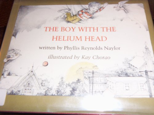 The Boy With the Helium Head: Naylor, Phyllis Reynolds
