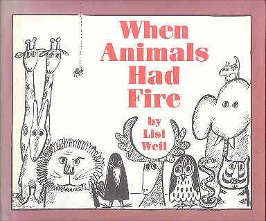 When Animals Had Fire: Weil, Lisl