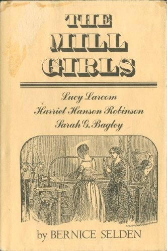 9780689310058: The Mill Girls: Lucy Larcon, Harriet Hanson Robinson, Sarah G. Bagley